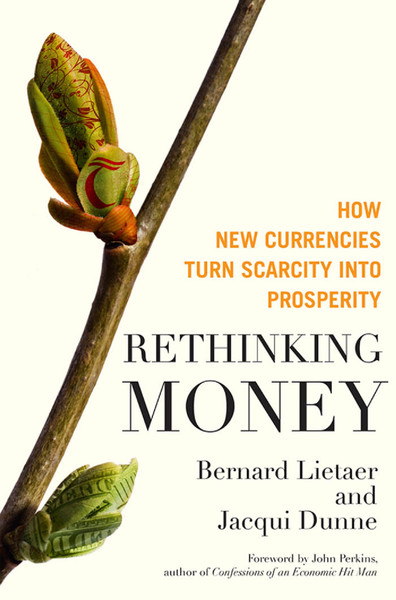 bernard-lietaer-jacqui-dunne-rethinking-money_-how-new-currencies-turn-scarcity-into-prosperity-berrett-koehler-publishers-2...