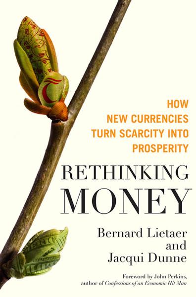 bernard-lietaer-jacqui-dunne-rethinking-money_-how-new-currencies-turn-scarcity-into-prosperity-berrett-koehler-publishers-2...