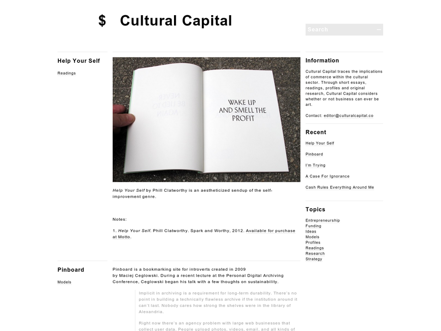 Cultural Capital traces the implications of commerce within the cultural sector. Through short essays, readings, profiles and original research, Cultural Capital considers whether or not business can ever be art.