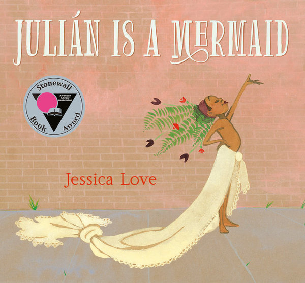 Julián Is a Mermaid  - By Jessica Love, Illustrated by Jessica Love