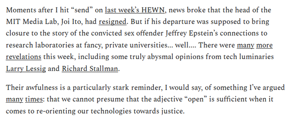 """""""Their awfulness is a particularly stark reminder, I would say, of something I've argued many times: that we cannot presume that the adjective """"open"""" is sufficient when it comes to re-orienting our technologies towards justice. """""""