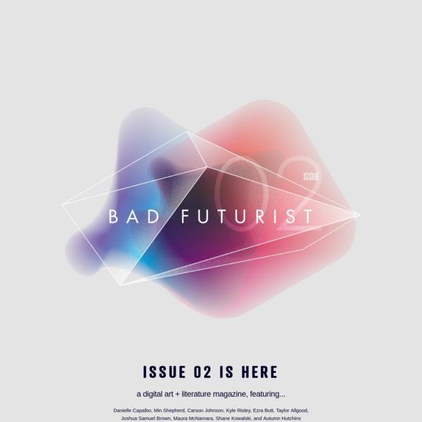 Bad Futurist - digital art + literature magazine