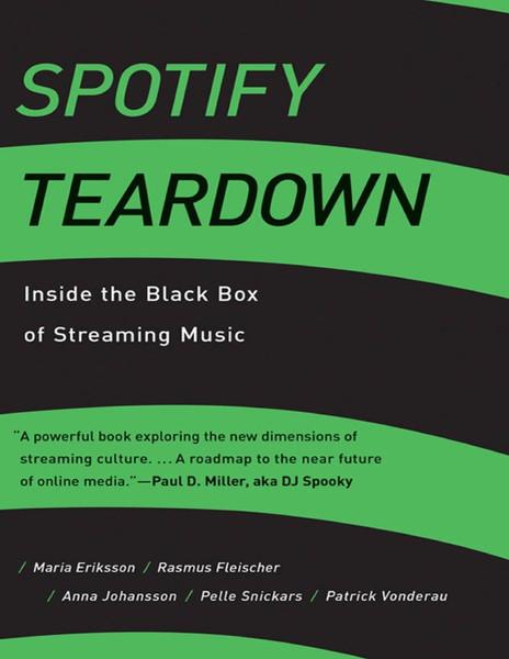 Spotify Teardown: Inside the Black Box of Streaming Music - Maria Eriksson, Rasmus Fleischer, Anna Johansson, Pelle Snickars, Patrick Vonderau