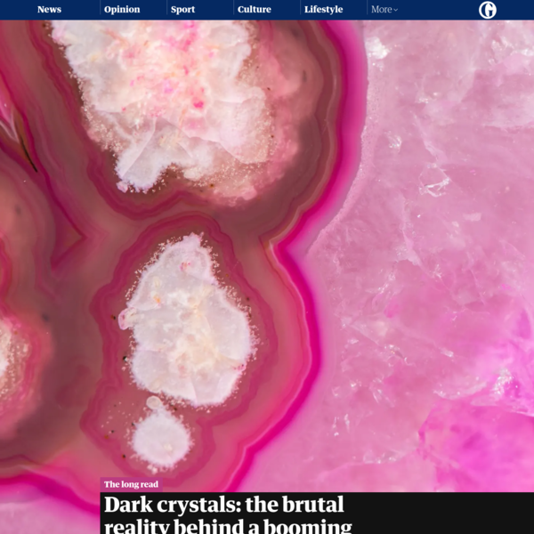 Dark crystals: the brutal reality behind a booming wellness craze