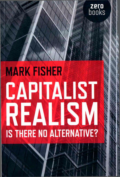 Mark Fisher - Capitalist Realism--Is There No Alternative?