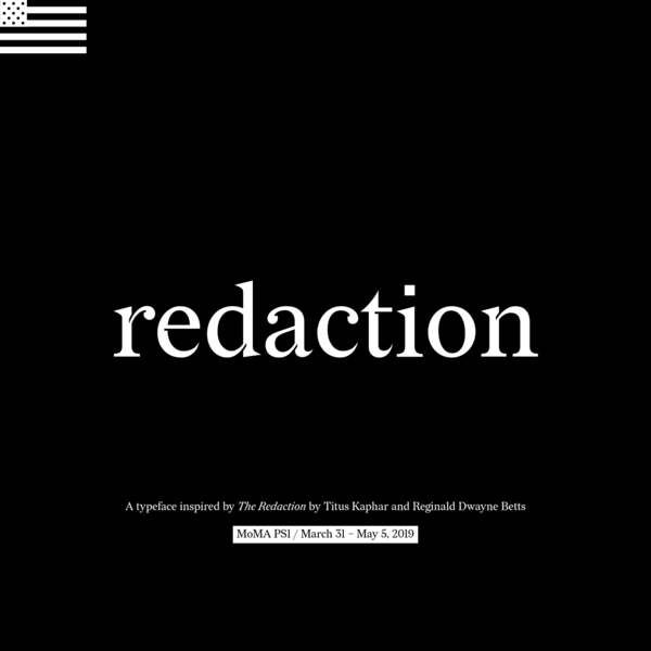 Redaction | Typeface from Titus Kaphar / Reginald Dwayne Betts' show at MoMA PS1