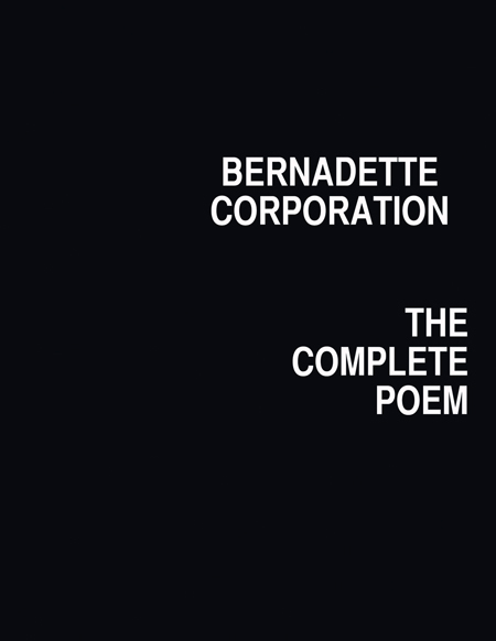 2011 | Bernadette Corporation: The Complete Poem
