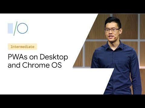 Going Big: PWAs Come to Desktop and Chrome OS (Google I/O '19)