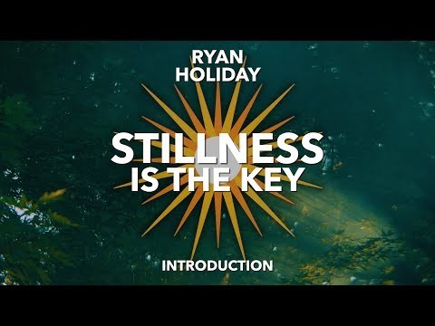 Stillness Is The Key To Greatness | Ryan Holiday | Stoicism