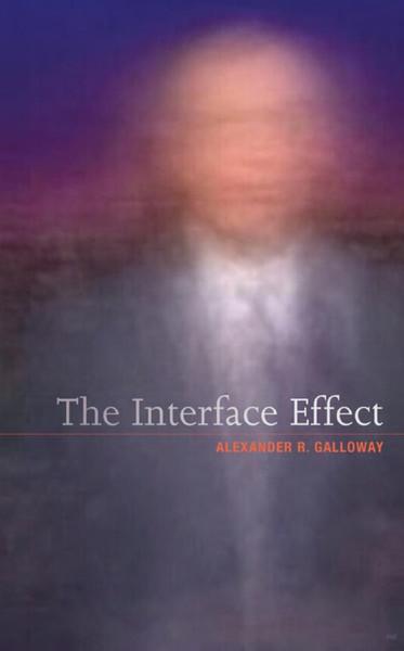 "Alexander Galloway ""The Interface Effect"""