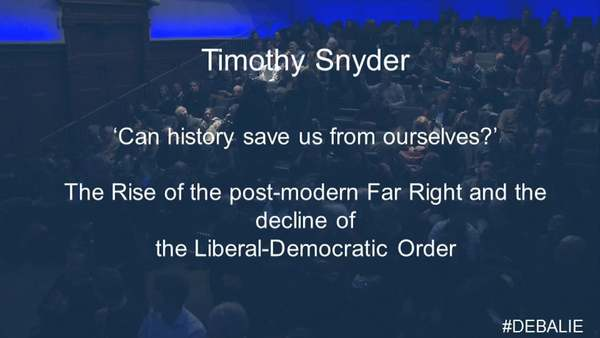 Timothy Snyder: can history save us from ourselves? Reflections on the decline of liberal democracy