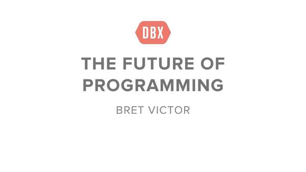 Bret Victor - The Future of Programming