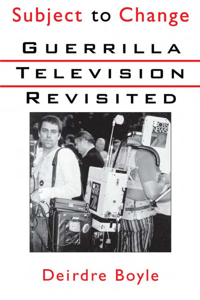 boyle_deirdre_subject_to_change_guerrilla_television_revisited.pdf