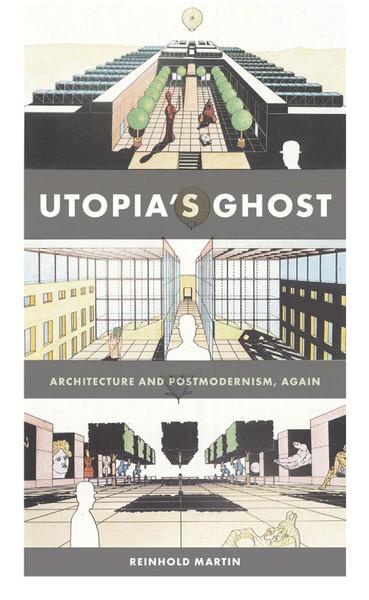 [reinhold_martin]_utopia_s_ghost__architecture_and-z-lib.org-.pdf