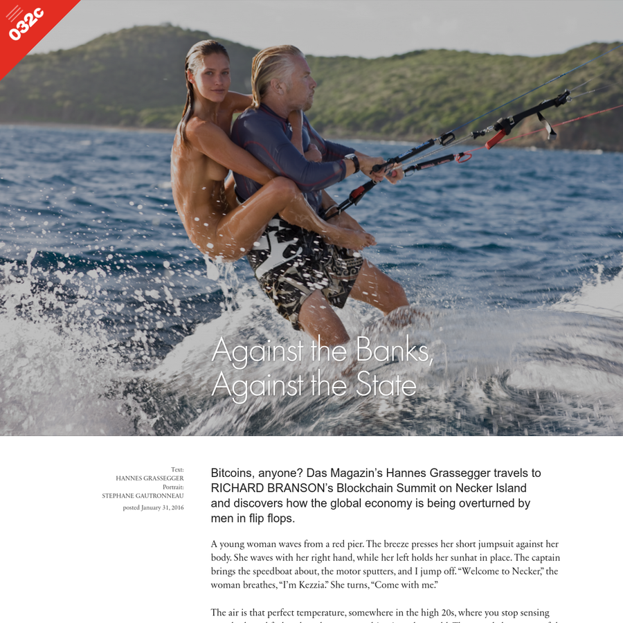 Bitcoins, anyone? Das Magazin's Hannes Grassegger travels to RICHARD BRANSON's Blockchain Summit on Necker Island and discovers how the global economy is being overturned by men in flip flops. A young woman waves from a red pier. The breeze presses her short jumpsuit against her body. She