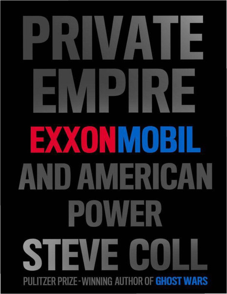 Coll, Steve_Private Empire: ExxonMobil and American Power (2012)