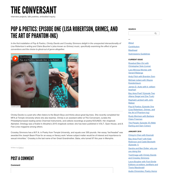 In the first installation of Pop & Poetics, Christy Davids and Crossley Simmons delight in the unexpected intersectionality of Lisa Robertson's writing and Claire Boucher's (also known as Grimes) music, specifically examining the affect of genre conventions and the choice to ghost-out of genre altogether.