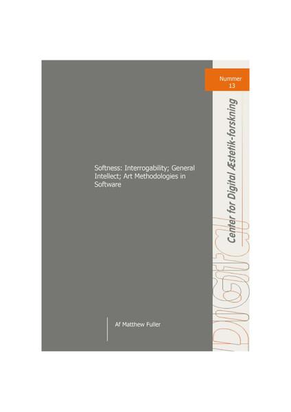 fuller_matthew_softness_interrogability_general_intellect_art_methodologies_in_software.pdf
