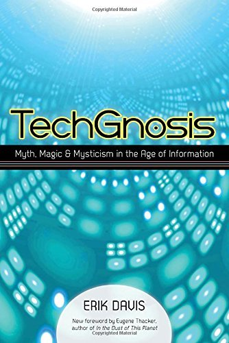TechGnosis: Myth, Magic, and Mysticism in the Age of Information, Erik Davis