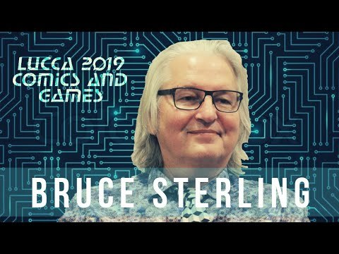 Lucca C&G 2019 ◇ Il panel di Bruce Sterling [ENG/ITA]