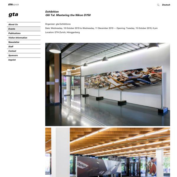 Exhibition - Gili Tal. Mastering the Nikon D750 - gta Exhibitions - gta Institute - ETH Zurich