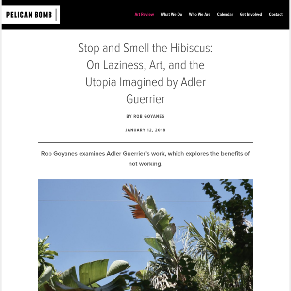 Stop and Smell the Hibiscus: On Laziness, Art, and the Utopia Imagined by Adler Guerrier