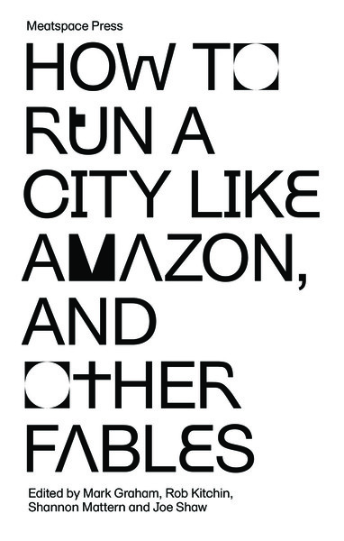How to Run a City Like Amazon, and Other Fables [2019] — Meatspace Press