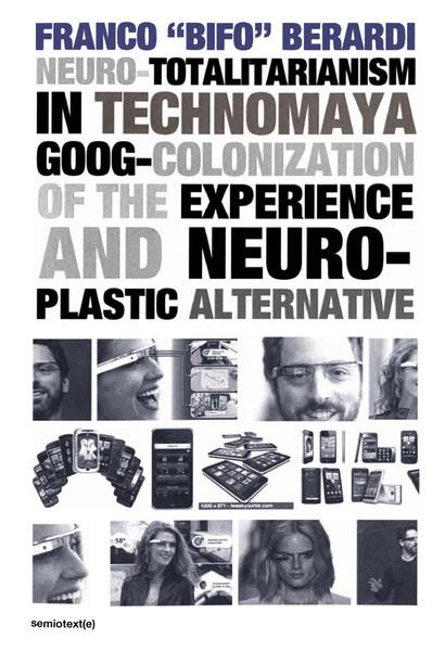 NEO-TOTALITARIANISM IN TECHNOMAYA GOOG-COLONIZATION EXPERIENCE NECRO-PLASTIC ALTERNATIVE - Bifo Berardi
