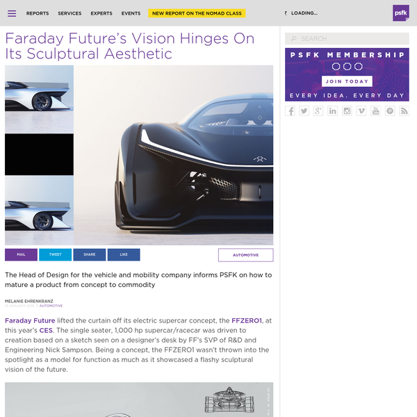 The Head of Design for the vehicle and mobility company informs PSFK on how to mature a product from concept to commodity Faraday Future lifted the curtain off its electric supercar concept, the FFZERO1, at this year's CES.