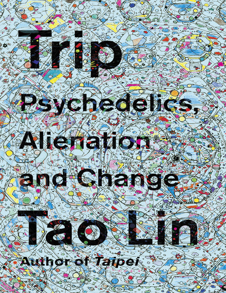tao lin trip psychedelics alienation and change