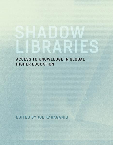 joe-karaganis-shadow-libraries-access-to-educational-materials-in-global-higher-education-1.pdf