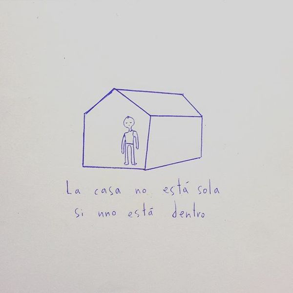 Aprender que la casa no está sola ni vacía, si uno está ahí. Ser la casa.