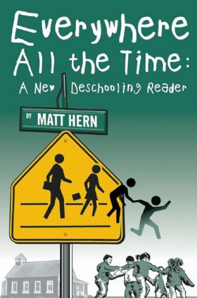 Everywhere All The Time: A New Deschooling Reader, by Matt Hern [.pdf]