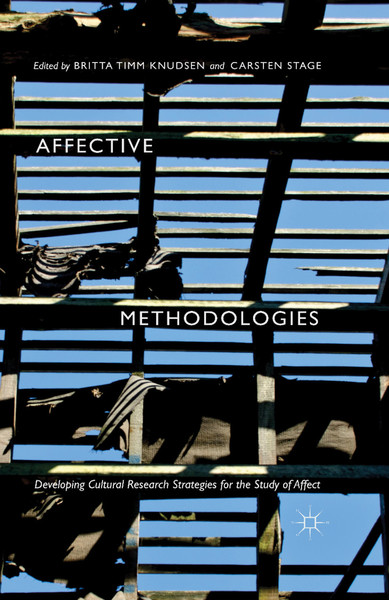 britta-timm-knudsen-carsten-stage-eds.-affective-methodologies_-developing-cultural-research-strategies-for-the-study-of-aff...
