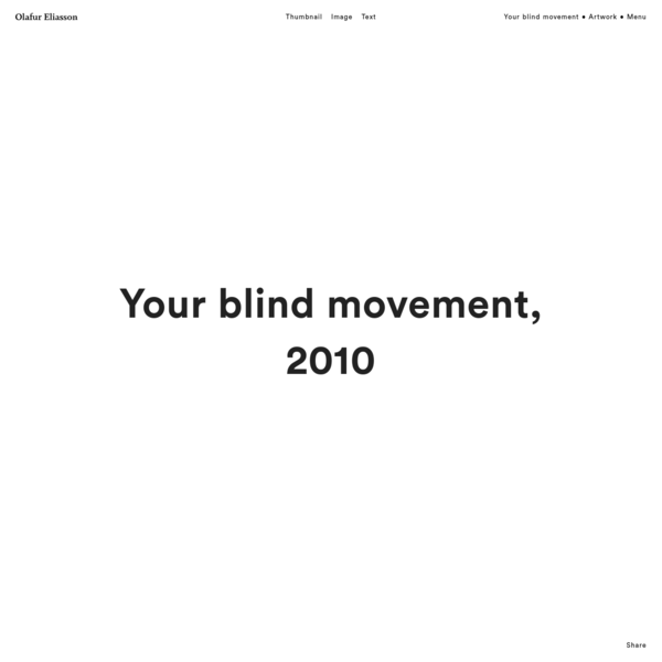 Your blind movement * Artwork * Studio Olafur Eliasson