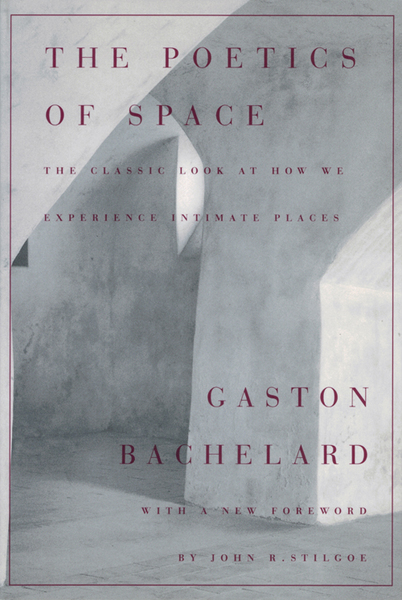 9780807064733_the_poetics_of_space_the_classic_book_on_how_we_experience_intimate_spaces_gaston_bachelard_500.jpg