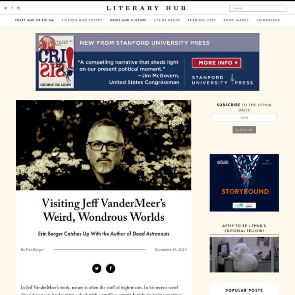 Visiting Jeff VanderMeer's Weird, Wondrous Worlds | Literary Hub