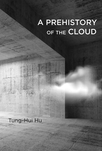 A Prehistory of the Cloud  - Tung-Hui Hu