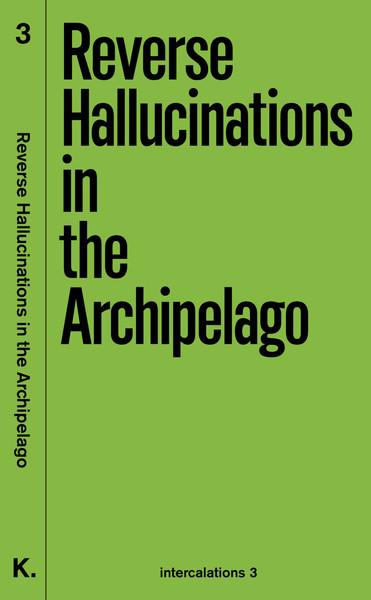 intercalations3_reverse_hallucinations_in_the_archipelago.pdf