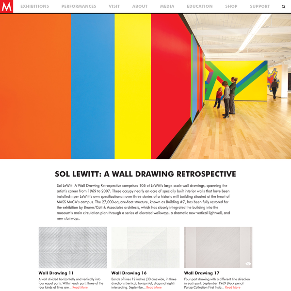 Sol LeWitt: A Wall Drawing Retrospective comprises 105 of LeWitt's large-scale wall drawings, spanning the artist's career from 1969 to 2007. These occupy nearly an acre of specially built interior walls that have been installed-per LeWitt's own specifications-over three stories of a historic mill building situated at the heart of MASS MoCA's campus.
