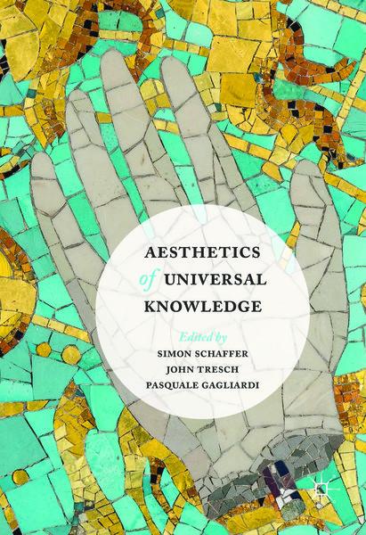 simon-schaffer-john-tresch-pasquale-gagliardi-eds.-aesthetics-of-universal-knowledge-palgrave-macmillan-2017-.pdf