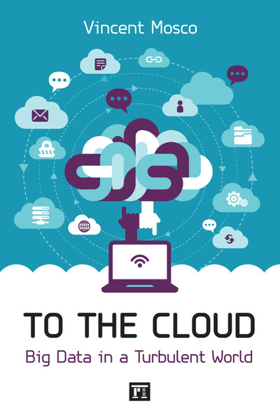 To the Cloud - Big Data in a Turbulent World - Vincent Mosco