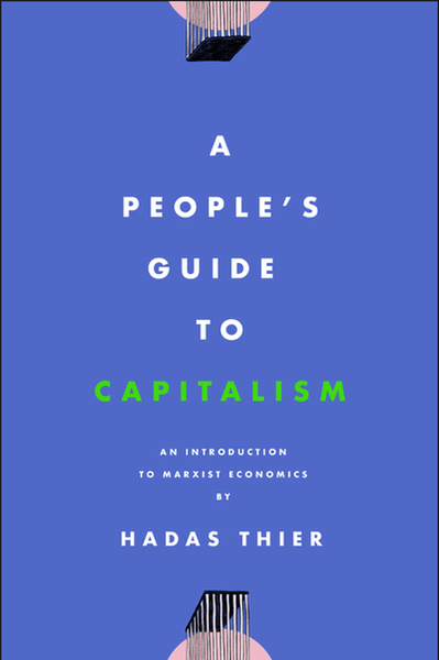 A People's Guide to Capitalism - An Introduction to Marxist Economics - by Hadas Thier