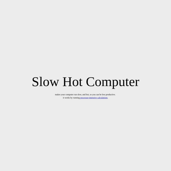 Slow Hot Computer