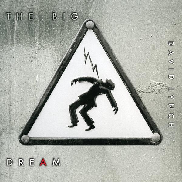 The Big Dream, by David Lynch