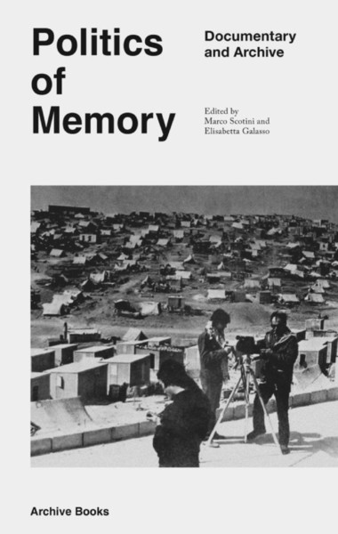 marco scotini politics of memory documentary and archive