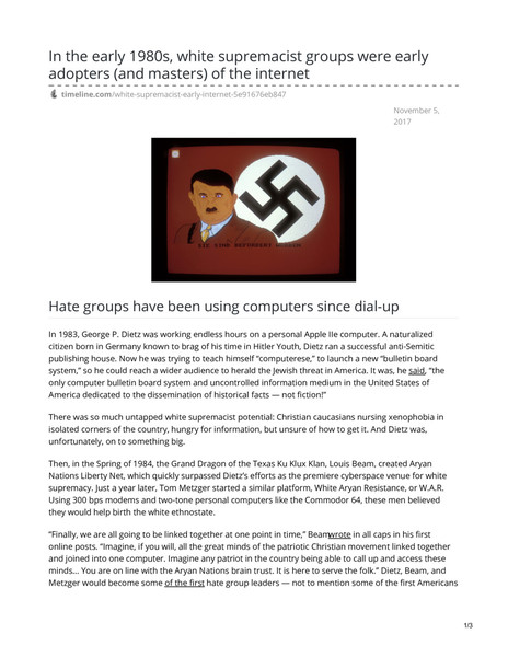 In the early 1980s, white supremacist groups were early adopters (and masters) of the internet - Hate groups have been using computers since dial-up - Laura Smith