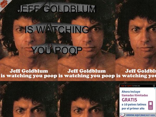 Jeff goldblum is watching you poop meme