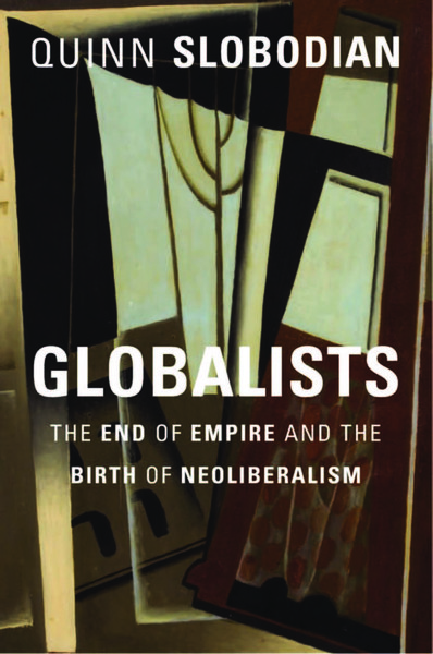 Globalists -The End of Empire and the Birth of Neoliberalism - Quinn Slobodian