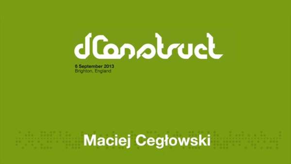 dConstruct 2013: Maciej Cegłowski - Fan is a Tool-Using Animal